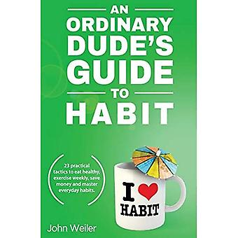 An Ordinary Dude's Guide to Habit