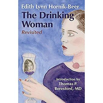 The Drinking Woman - Revisited by Edith Lynn Hornik-Beer - 97815040406