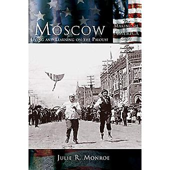 Moscow - - Living and Learning on the Palouse by Julie R Monroe - 97815