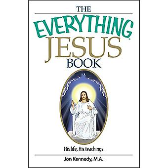 The Everything Jesus Book - His Life - His Teachings by Jon Kennedy -
