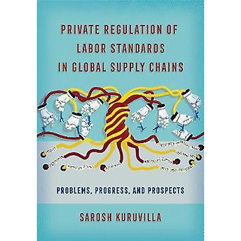 Private Regulation of Labor Standards in Global Supply Chains Problems Progress and Prospects