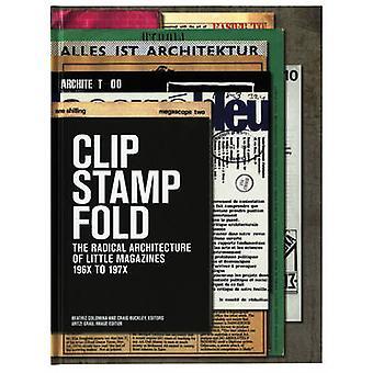 Clip Stamp Fold Radikální architektura malých časopisů 196X až 197X podle Edited by Beatriz Colomina & Edited by Craig Buckley