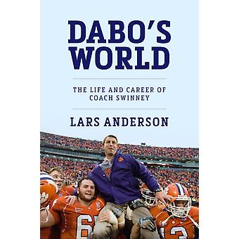Dabos World  The Life and Career of Coach Swinney and the Rise of Clemson Football by Lars Anderson