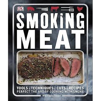 Smoking Meat - Perfect the Art of Cooking with Smoke by Will Fleischma