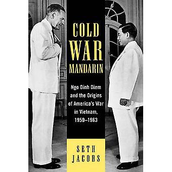 Kalten Krieges Mandarin - Ngo Dinh Diem and the Origins of Amerikas Krieg in