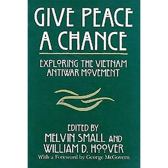 Give Peace a Chance - Exploring the Vietnam Antiwar Movement by Melvin