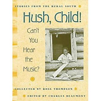 Hush - Child! Can't You Hear the Music? (New edition) by Rose Thompso