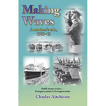 Making Waves - A Mariner's Tale 1939-48 - Paddle Steamer to Liner... Po