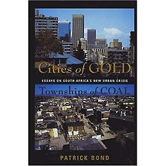 CITIES OF GOLD, TOWNSHIPS van kolen: Essays over Zuid-Afrika's nieuwe stedelijke steden