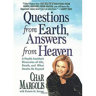 Frågor från jorden, svar från himlen: en intuitiv psykisk diskussion om livet, döden och vad som väntar oss...