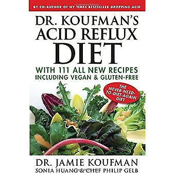 Dr. Koufman van zure Reflux dieet: met 111 alle nieuwe recepten met inbegrip van Vegan & glutenvrij: de nooit-noodzaak-To-dieet-Again...