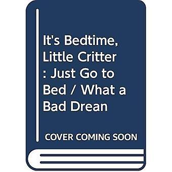 Det är läggdags, lilla Critter: bara att gå till sängs / vad en dålig Drean