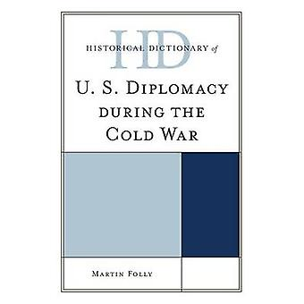 Historical Dictionary of U.S. Diplomacy During the Cold War by Folly & Martin