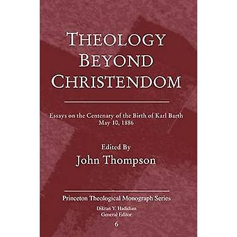 Theology Beyond Christendom Essays on the Centenary of the Birth of Karl Barth May 10 1886 by Thompson & John