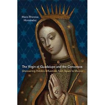 The Virgin of Guadalupe and the Conversos  Uncovering Hidden Influences from Spain to Mexico by Marie theresa Hernandez