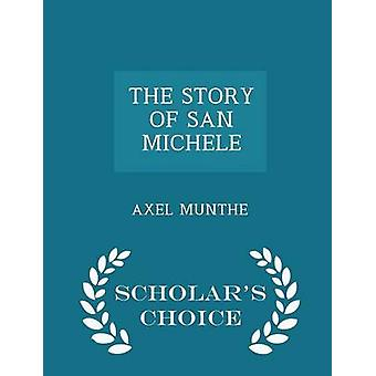 THE STORY OF SAN MICHELE  Scholars Choice Edition by MUNTHE & AXEL