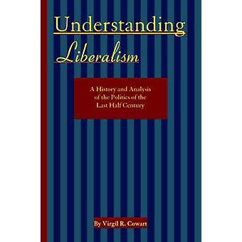 Histoire du libéralisme A compréhension et analyse de la politique de la dernier demi-siècle par Cowart & Virgil R.