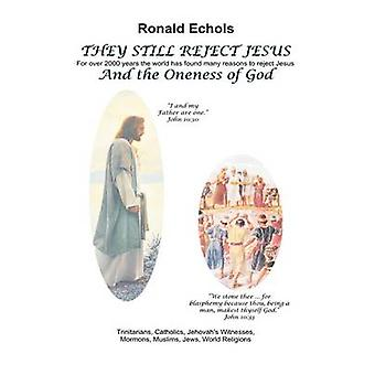 THEY STILL REJECT JESUS by Echols & Ronald