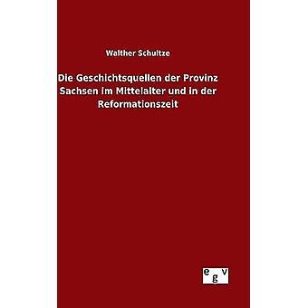Die Geschichtsquellen der Provinz Sachsen im Mittelalter und in der Reformationszeit by Schultze & Walther