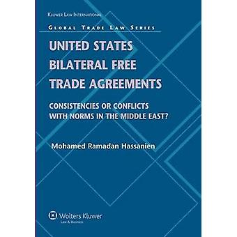 United States Bilateral Free Trade Agreements Consistencies or Conflicts with Norms in the Middle East by Hassanien