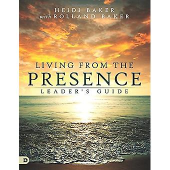 Living from the Presence Leader's Guide - Principles for Walking in th