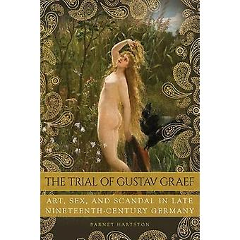 The Trial of Gustav Graef - Art - Sex - and Scandal in Late Nineteenth