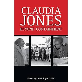 Claudia Jones - Beyond Containment by Carole Boyce-Davies - 9780956240