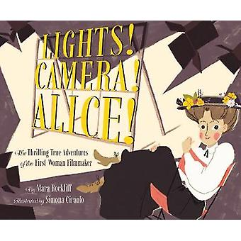 Lights! Camera! Alice! - The Thrilling True Adventures of the First Wo