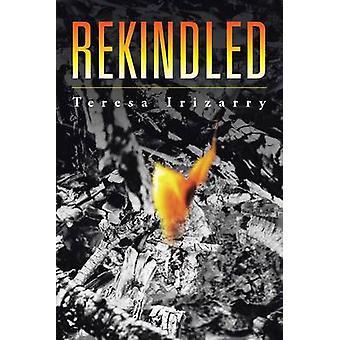 Rekindled by Teresa Irizarry - 9781504911245 Book