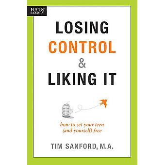 Losing Control & Liking It  - How to Set Your Teen (and Yourself) Free