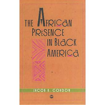 The African Presence in Black America by Jacob U. Gordon - 9781592210