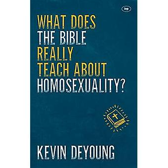 What Does the Bible Really Teach About Homosexuality? by Kevin DeYoun