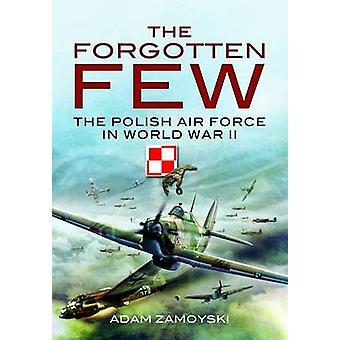 The Forgotten Few - The Polish Air Force in World War II by Adam Zamoy