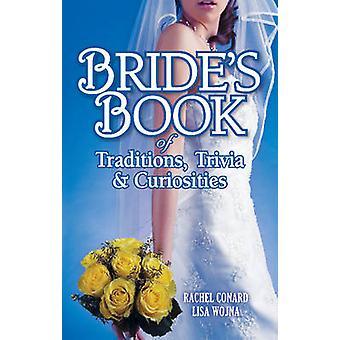 Bride's Book of Traditions - Trivia & Curiosities by Rachel Conard -