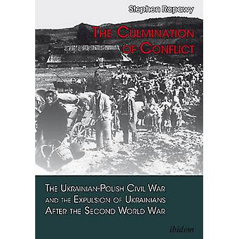 Culmination of Conflict - The Ukrainian-Polish Civil War & the Expulsi