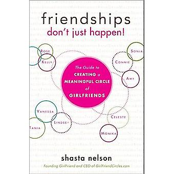 Friendships Don't Just Happen! - The Guide to Creating a Meaningful Ci