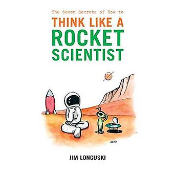 The Seven Secrets of How to Think Like a Rocket Scientist by Longuski & James
