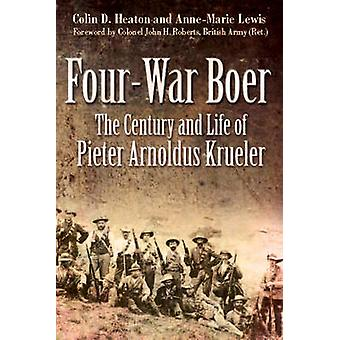 Four War Boer - The Century and Life of Pieter Arnoldus Krueler by Col