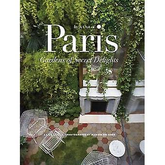 In and Out of Paris Gardens of Secret Delights by Zahid Sardar