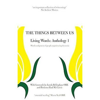 The Things Between Us   Living Words Anthology 1   Words and poems of people  experiencing dementia by Howard & Susanna