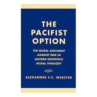 The Pacifist Option The Moral Argument Against War in Eastern Orthodox Theology by Webster & Alexander F. C.