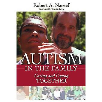 Autism in the Family - Caring and Coping Together by Robert A. Naseef