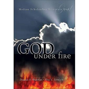 God Under Fire Modern Scholarship Reinvents God by Huffman & Douglas S.