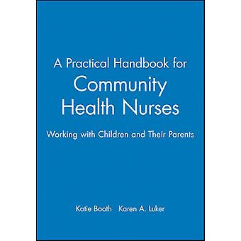 A Practical Handbook for Community Health Nurses Working with Children and Their Parents by Booth & Katie