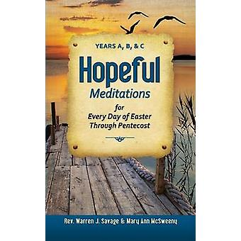 Hopeful Meditations for Every Day of Easter Through Pentecost Years A B and C by Savage & Warren