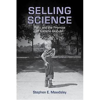 Selling Science Polio and the Promise of Gamma Globulin by Mawdsley & Stephen E.