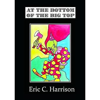 At The Bottom Of The Big Top by Harrison & Eric C.