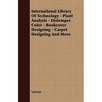 International Library Of Technology  Plant Analysis  Distemper Color  Bookcover Designing  Carpet Designing And More by Various