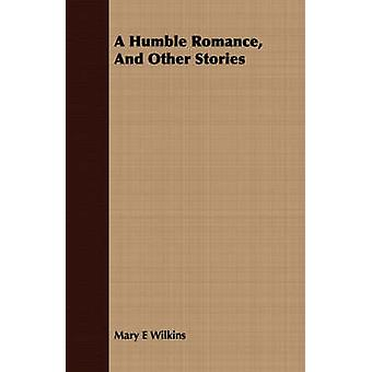 A Humble Romance and Other Stories by Wilkins & Mary E.