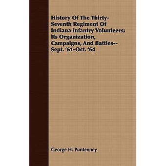 History Of The ThirtySeventh Regiment Of Indiana Infantry Volunteers Its Organization Campaigns And BattlesSept. 61Oct. 64 by Puntenney & George H.